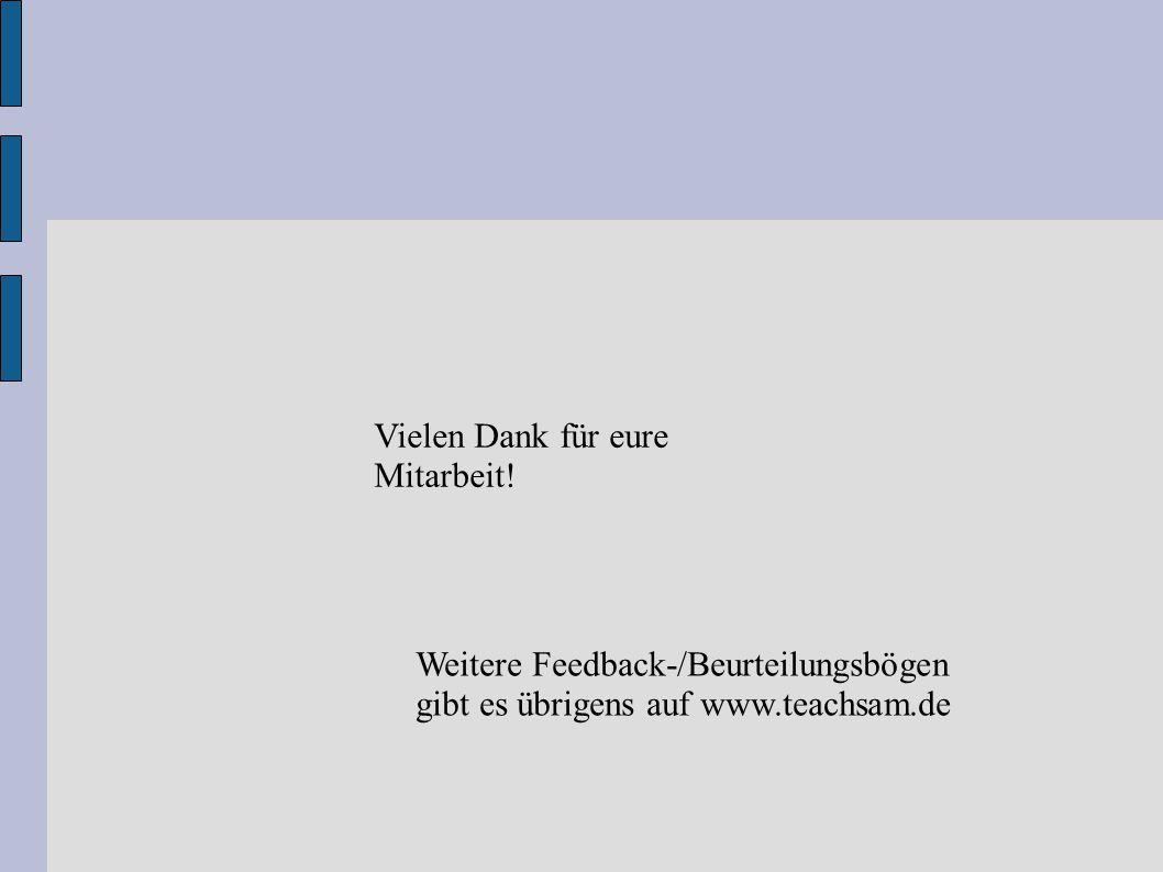 Vielen Dank für eure Mitarbeit! Weitere Feedback-/Beurteilungsbögen gibt es übrigens auf www.teachsam.de