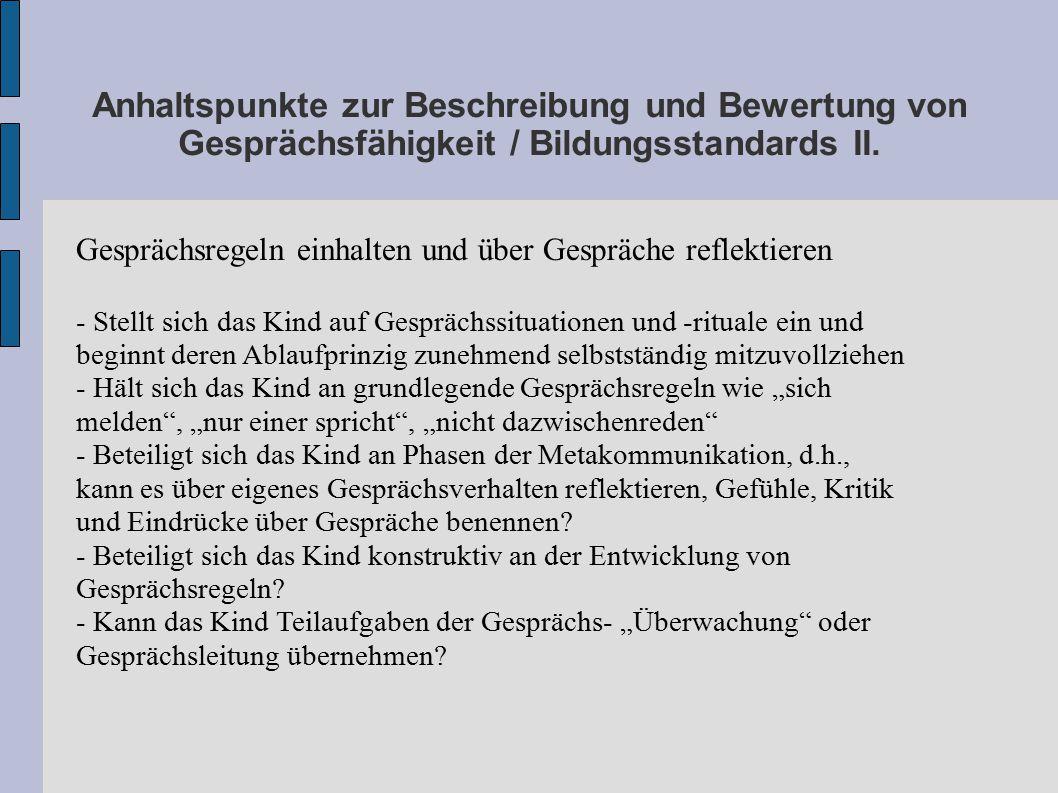 Anhaltspunkte zur Beschreibung und Bewertung von Gesprächsfähigkeit / Bildungsstandards II. Gesprächsregeln einhalten und über Gespräche reflektieren