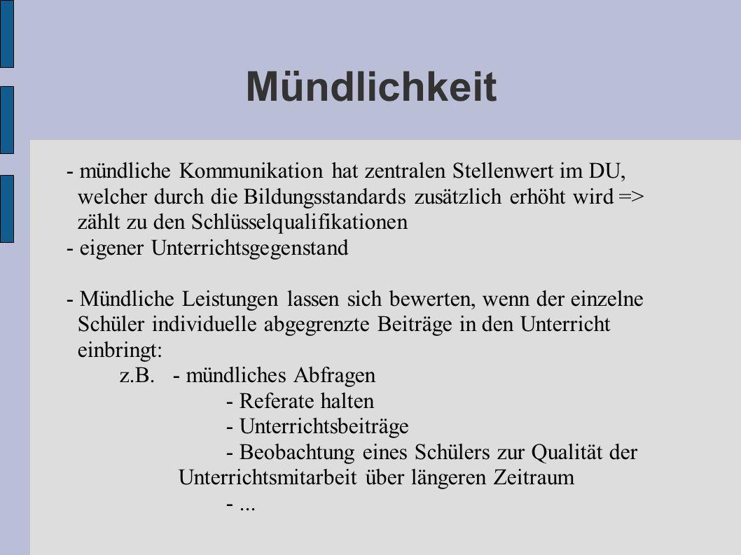 Mündlichkeit - mündliche Kommunikation hat zentralen Stellenwert im DU, welcher durch die Bildungsstandards zusätzlich erhöht wird => zählt zu den Sch