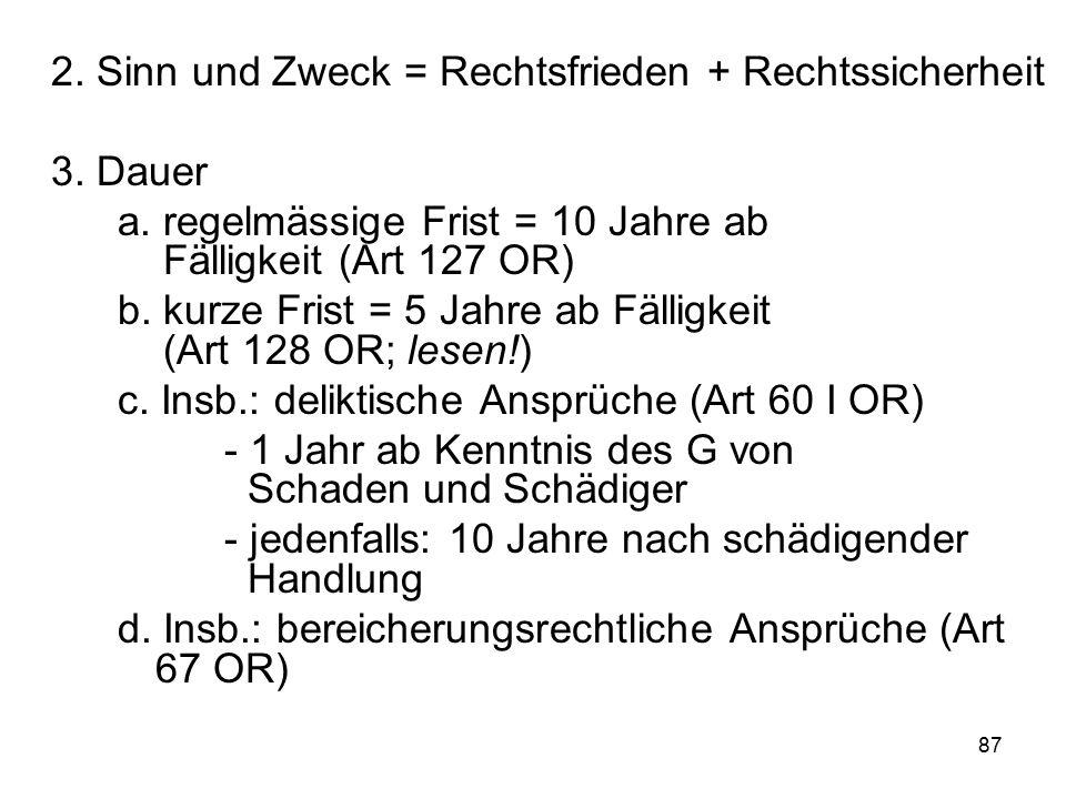 87 2.Sinn und Zweck = Rechtsfrieden + Rechtssicherheit 3.