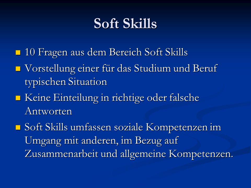 Soft Skills 10 Fragen aus dem Bereich Soft Skills 10 Fragen aus dem Bereich Soft Skills Vorstellung einer für das Studium und Beruf typischen Situatio