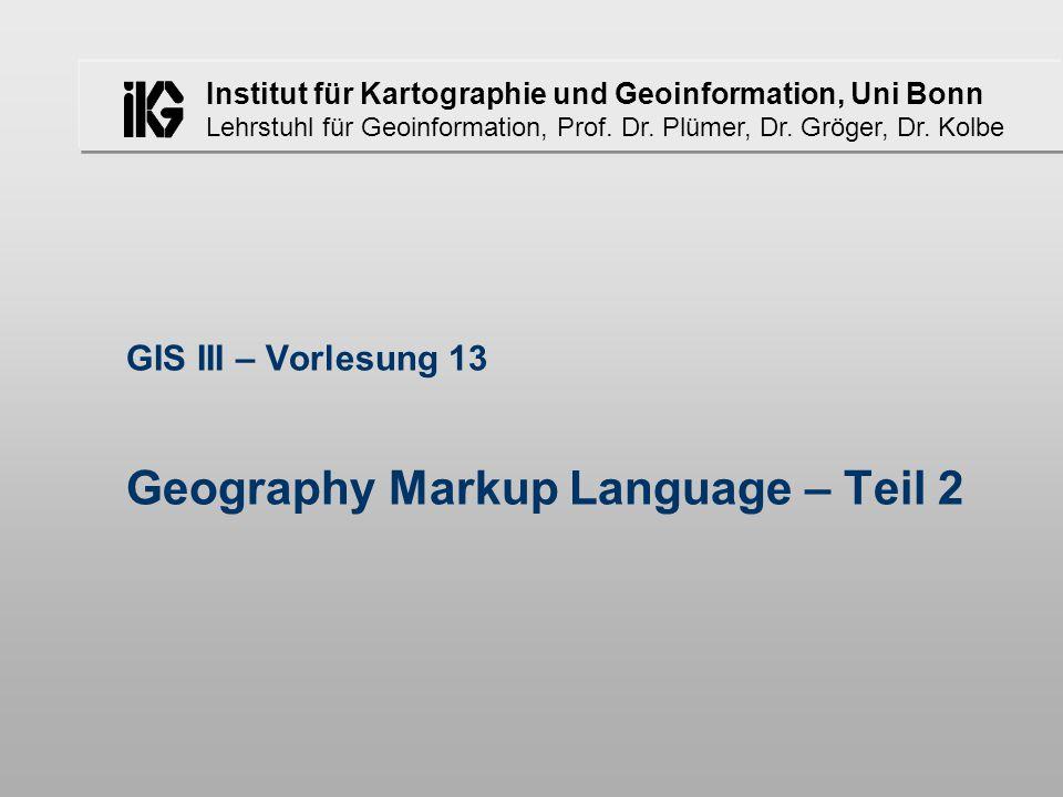 Institut für Kartographie und Geoinformation, Uni Bonn Lehrstuhl für Geoinformation, Prof. Dr. Plümer, Dr. Gröger, Dr. Kolbe GIS III – Vorlesung 13 Ge