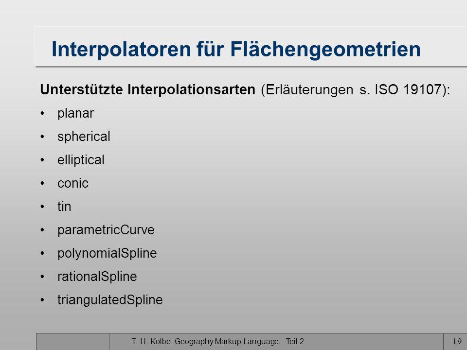 T. H. Kolbe: Geography Markup Language – Teil 2 19 Interpolatoren für Flächengeometrien Unterstützte Interpolationsarten (Erläuterungen s. ISO 19107):