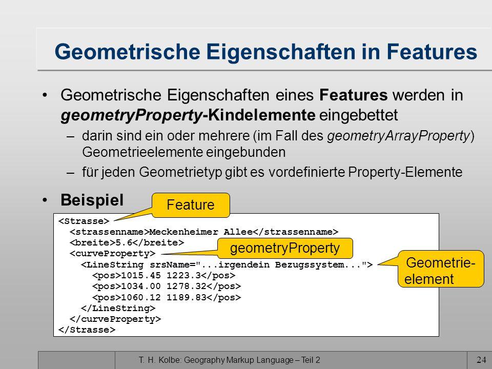 T. H. Kolbe: Geography Markup Language – Teil 2 24 Geometrische Eigenschaften in Features Geometrische Eigenschaften eines Features werden in geometry