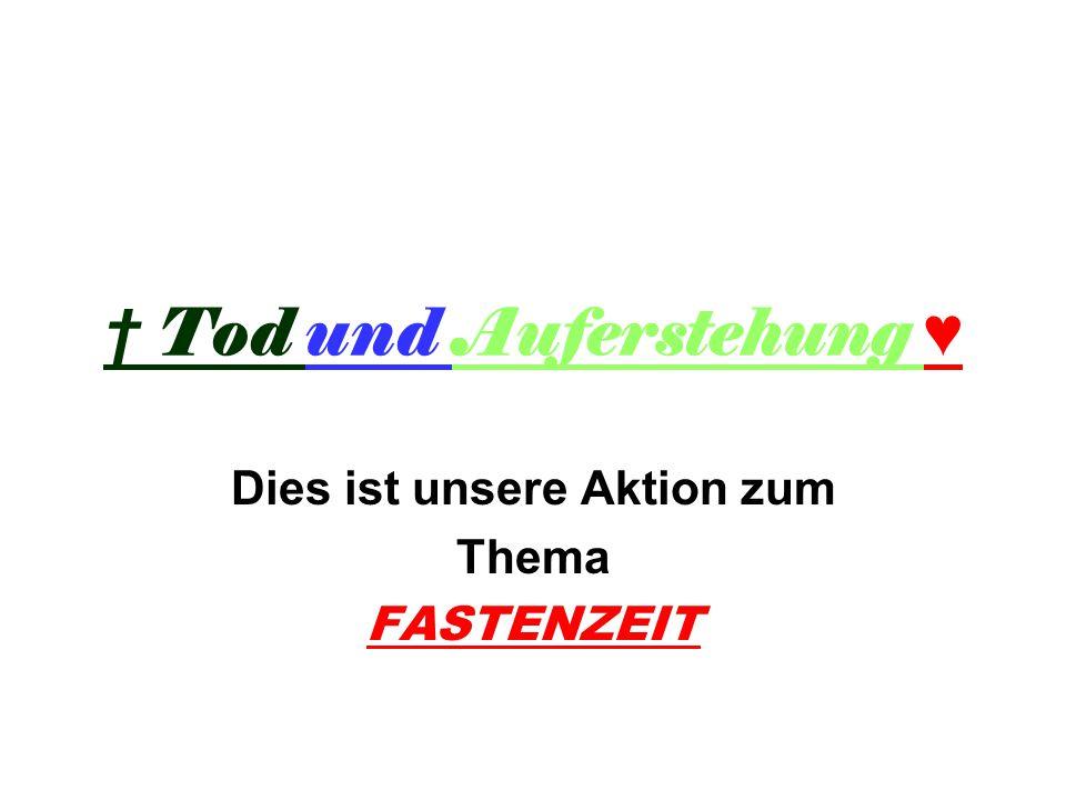 † Tod und Auferstehung ♥ Dies ist unsere Aktion zum Thema FASTENZEIT