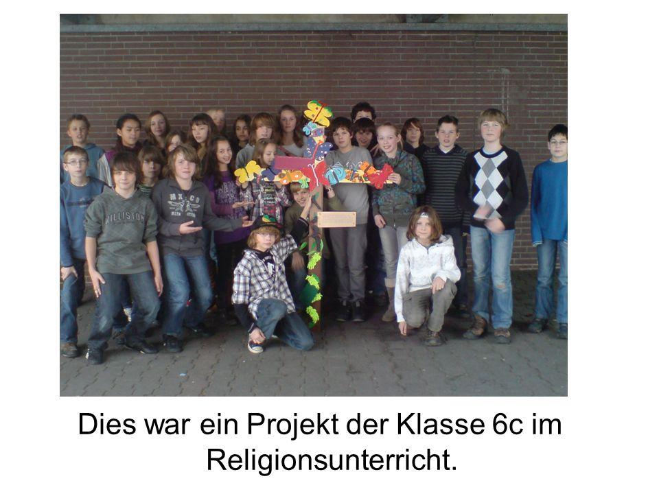Dies war ein Projekt der Klasse 6c im Religionsunterricht.