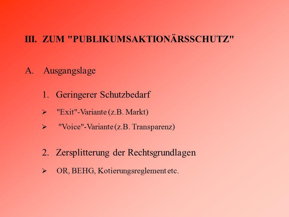 III.ZUM PUBLIKUMSAKTIONÄRSSCHUTZ A.Ausgangslage 1.Geringerer Schutzbedarf 2.Zersplitterung der Rechtsgrundlagen  Exit -Variante (z.B.
