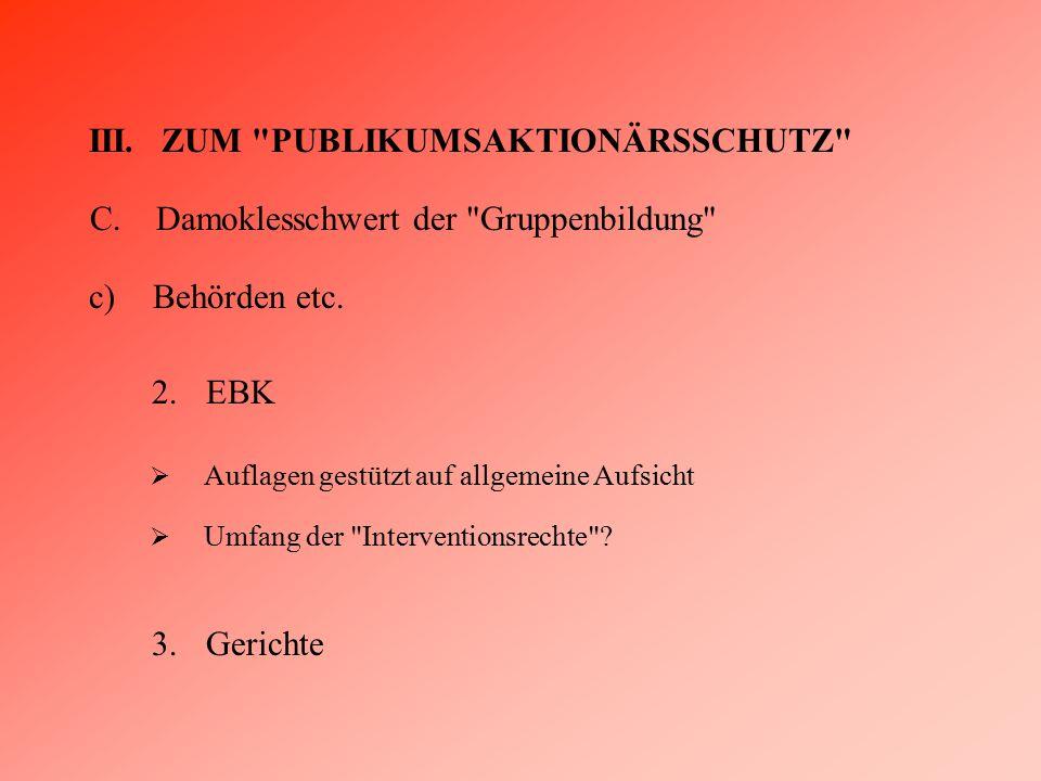 III. ZUM PUBLIKUMSAKTIONÄRSSCHUTZ C.Damoklesschwert der Gruppenbildung 2.EBK c)Behörden etc.