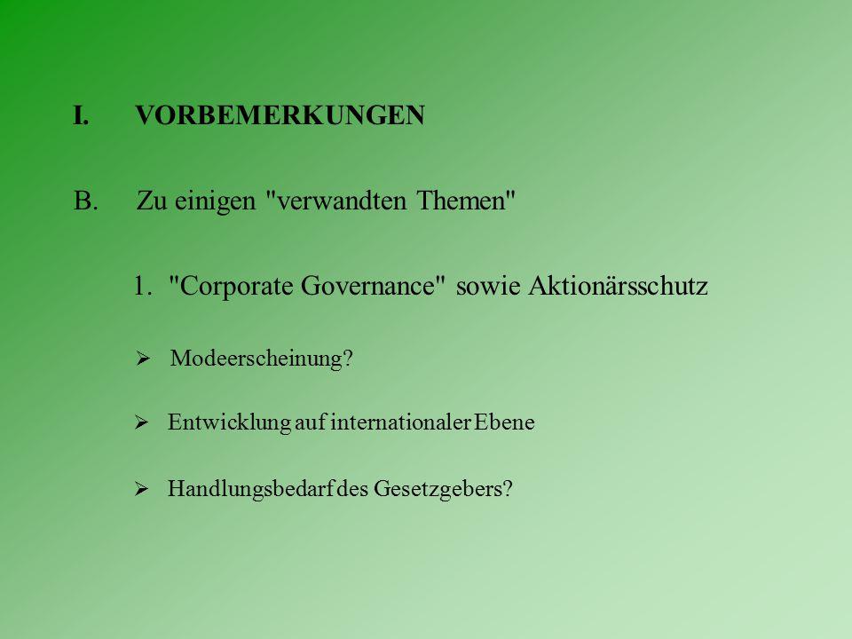 I.VORBEMERKUNGEN B.Zu einigen verwandten Themen 1. Corporate Governance sowie Aktionärsschutz  Modeerscheinung.