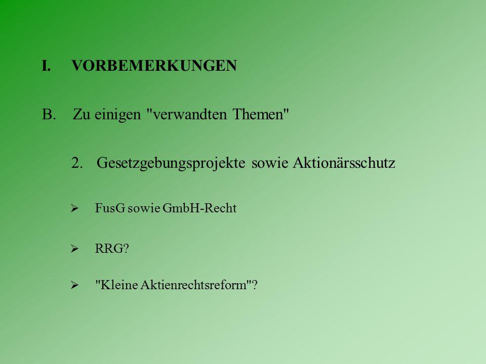 I.VORBEMERKUNGEN B.Zu einigen verwandten Themen 2.Gesetzgebungsprojekte sowie Aktionärsschutz  FusG sowie GmbH-Recht  RRG.