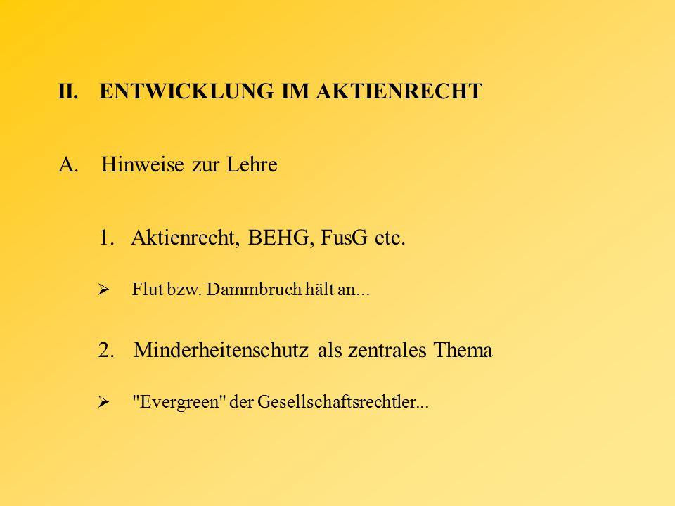 II.ENTWICKLUNG IM AKTIENRECHT A.Hinweise zur Lehre 1.Aktienrecht, BEHG, FusG etc.