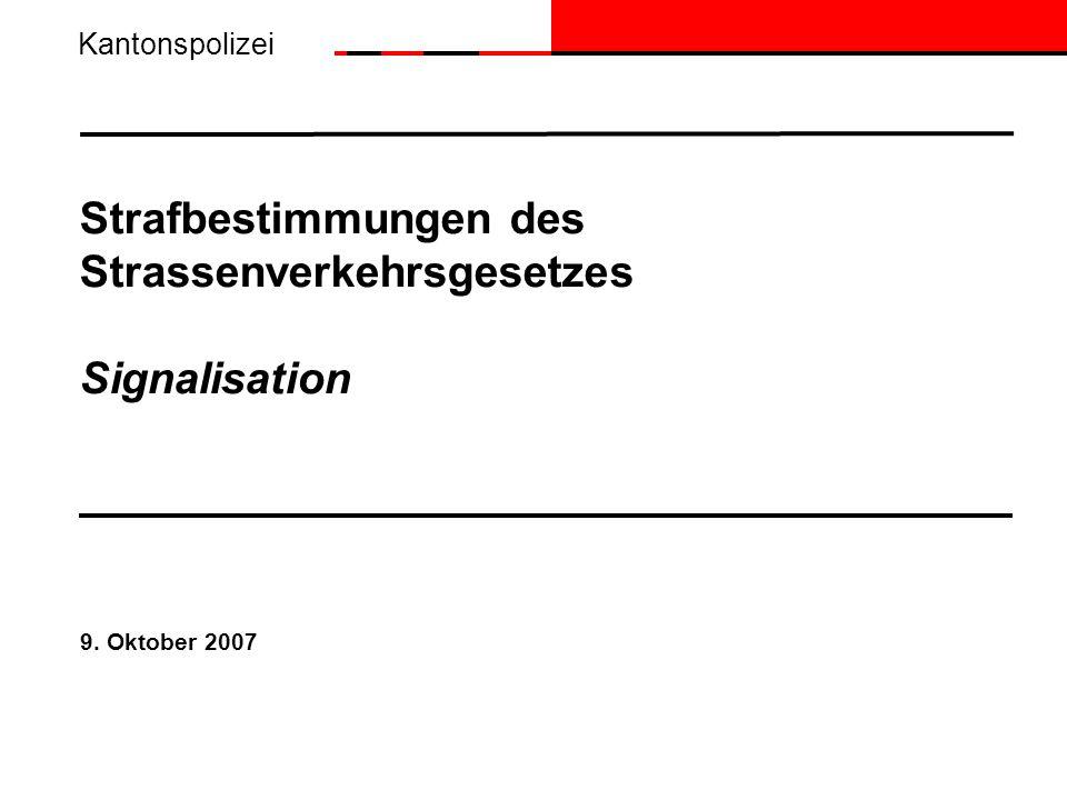 Strafbestimmungen des Strassenverkehrsgesetzes Signalisation 9. Oktober 2007 Kantonspolizei