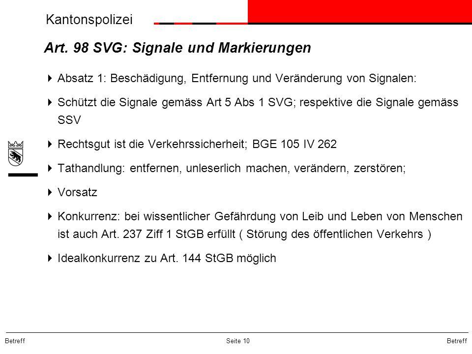 Kantonspolizei Betreff Seite 10 Art. 98 SVG: Signale und Markierungen  Absatz 1: Beschädigung, Entfernung und Veränderung von Signalen:  Schützt die