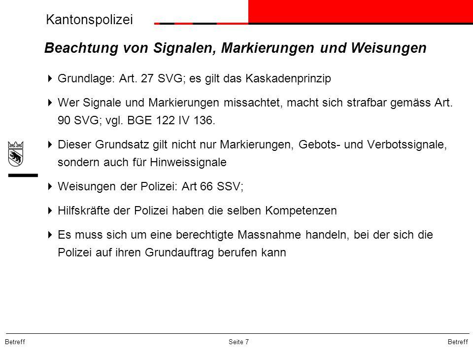 Kantonspolizei Betreff Seite 7 Beachtung von Signalen, Markierungen und Weisungen  Grundlage: Art. 27 SVG; es gilt das Kaskadenprinzip  Wer Signale
