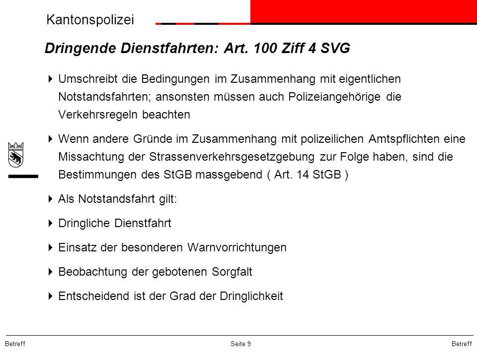 Kantonspolizei Betreff Seite 9 Dringende Dienstfahrten: Art. 100 Ziff 4 SVG  Umschreibt die Bedingungen im Zusammenhang mit eigentlichen Notstandsfah