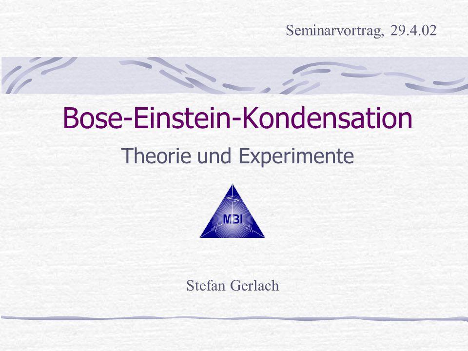 Bose-Einstein-Kondensation Theorie und Experimente Stefan Gerlach Seminarvortrag, 29.4.02