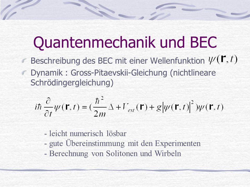 Quantenmechanik und BEC Beschreibung des BEC mit einer Wellenfunktion Dynamik : Gross-Pitaevskii-Gleichung (nichtlineare Schrödingergleichung) - leich