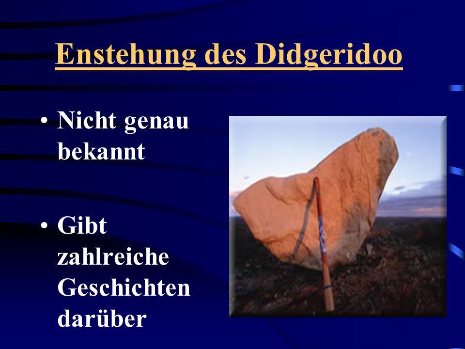 Enstehung des Didgeridoo Nicht genau bekannt Gibt zahlreiche Geschichten darüber