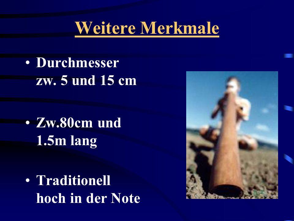 Weitere Merkmale Durchmesser zw. 5 und 15 cm Zw.80cm und 1.5m lang Traditionell hoch in der Note