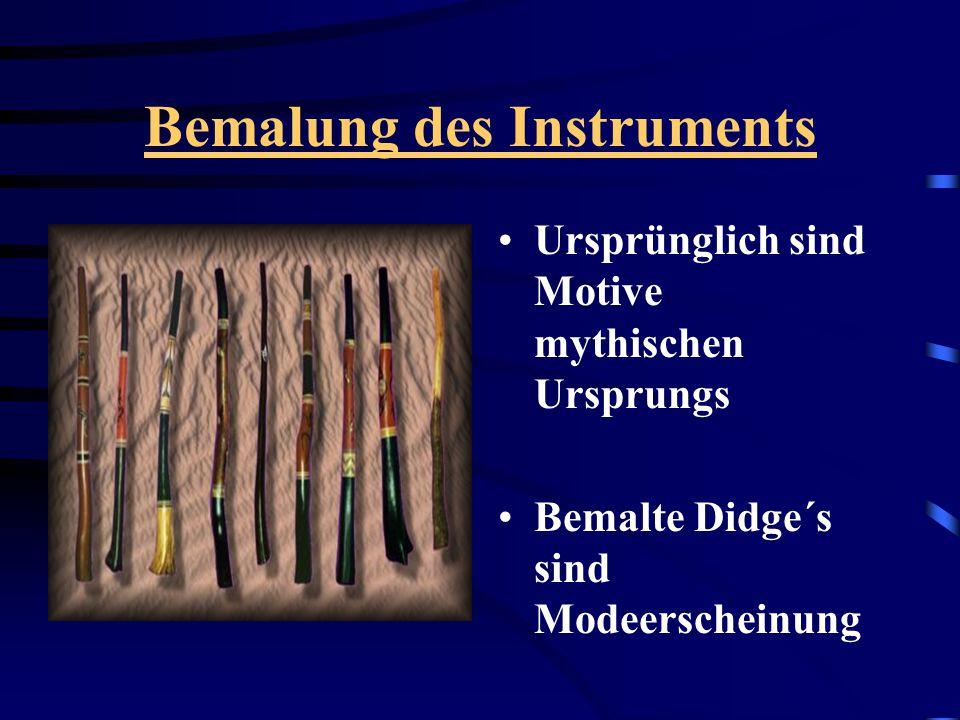 Bemalung des Instruments Ursprünglich sind Motive mythischen Ursprungs Bemalte Didge´s sind Modeerscheinung