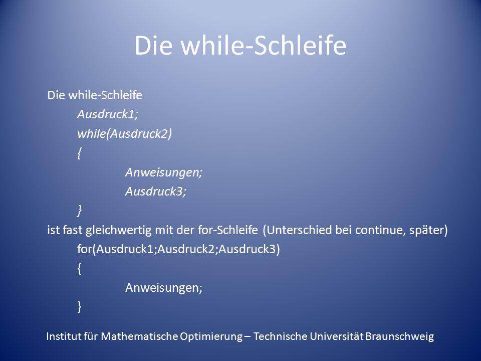 Die while-Schleife Ausdruck1; while(Ausdruck2) { Anweisungen; Ausdruck3; } ist fast gleichwertig mit der for-Schleife (Unterschied bei continue, späte