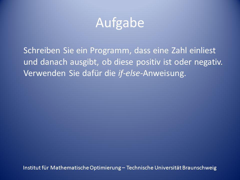 Aufgabe Schreiben Sie ein Programm, dass eine Zahl einliest und danach ausgibt, ob diese positiv ist oder negativ. Verwenden Sie dafür die if-else-Anw