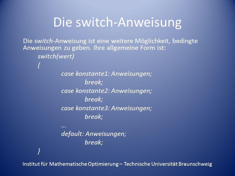 Die switch-Anweisung Die switch-Anweisung ist eine weitere Möglichkeit, bedingte Anweisungen zu geben. Ihre allgemeine Form ist: switch(wert) { case k
