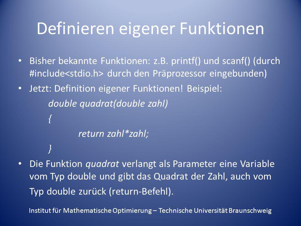 Definieren eigener Funktionen Bisher bekannte Funktionen: z.B. printf() und scanf() (durch #include durch den Präprozessor eingebunden) Jetzt: Definit