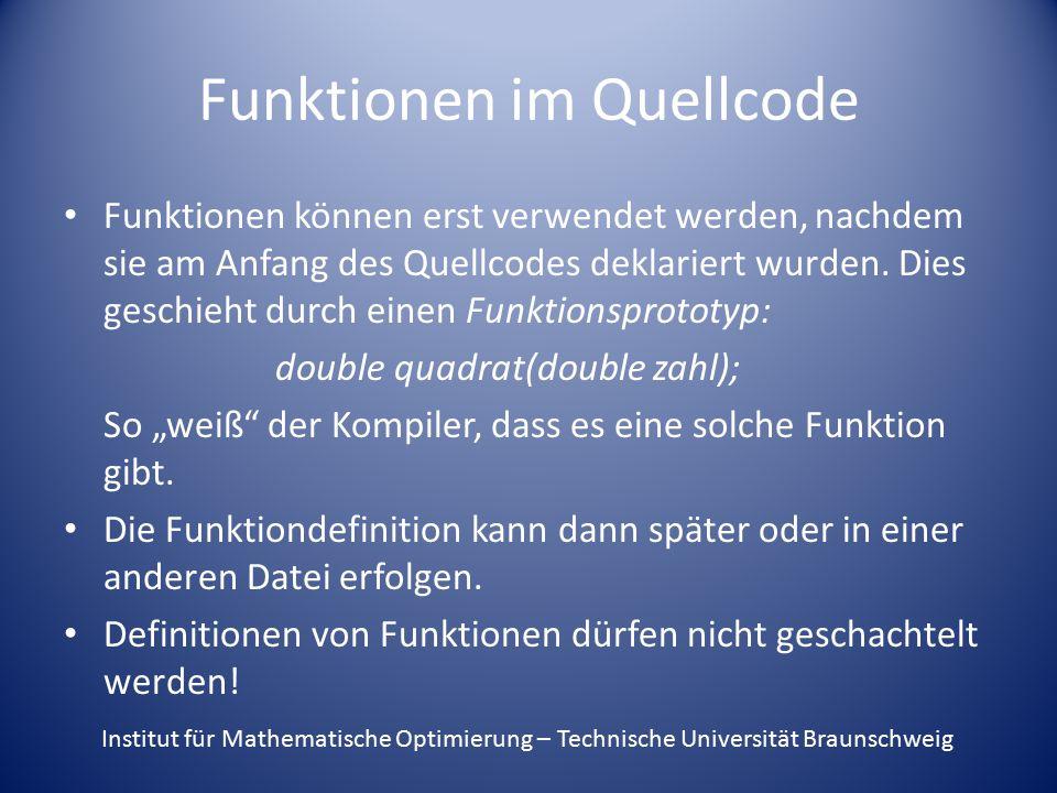 Funktionen im Quellcode Funktionen können erst verwendet werden, nachdem sie am Anfang des Quellcodes deklariert wurden.