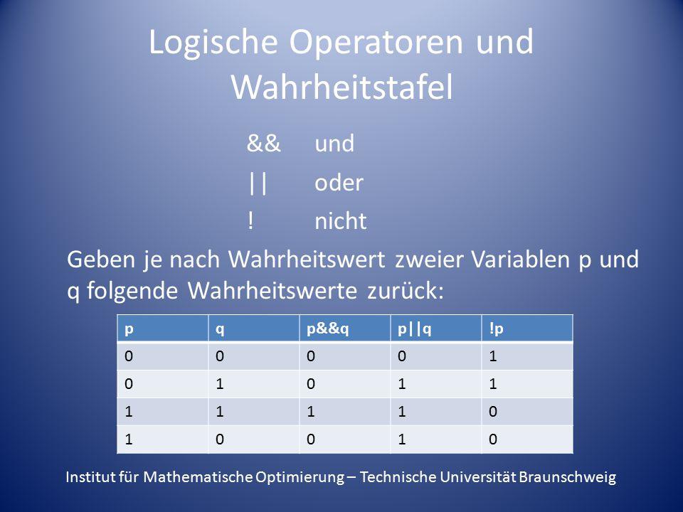Logische Operatoren und Wahrheitstafel &&und || oder ! nicht Geben je nach Wahrheitswert zweier Variablen p und q folgende Wahrheitswerte zurück: pqp&
