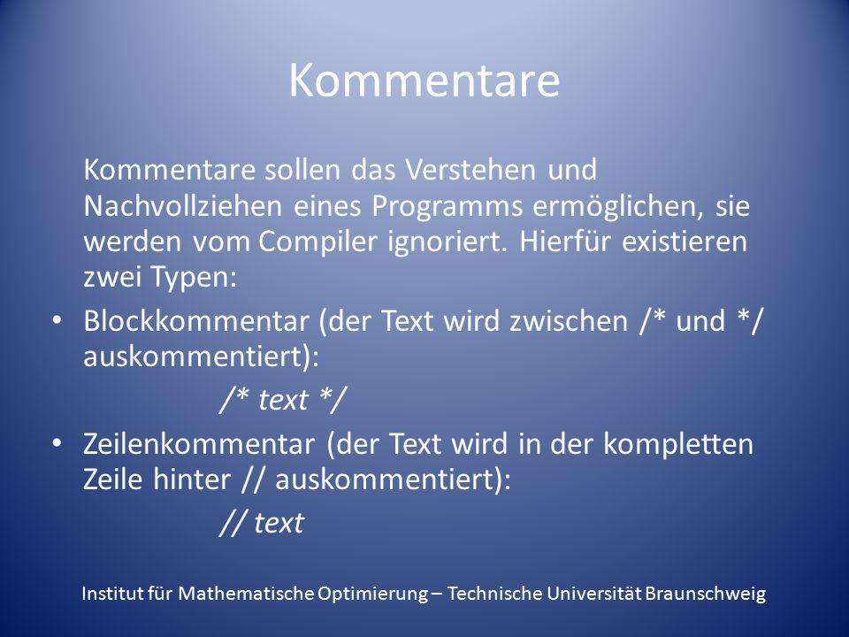 Kommentare Kommentare sollen das Verstehen und Nachvollziehen eines Programms ermöglichen, sie werden vom Compiler ignoriert.