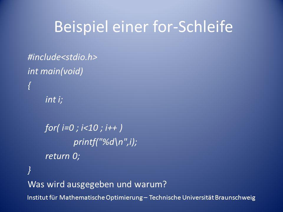 Beispiel einer for-Schleife #include int main(void) { int i; for( i=0 ; i<10 ; i++ ) printf( %d\n ,i); return 0; } Was wird ausgegeben und warum.
