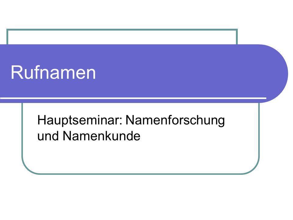 Rufnamen Hauptseminar: Namenforschung und Namenkunde