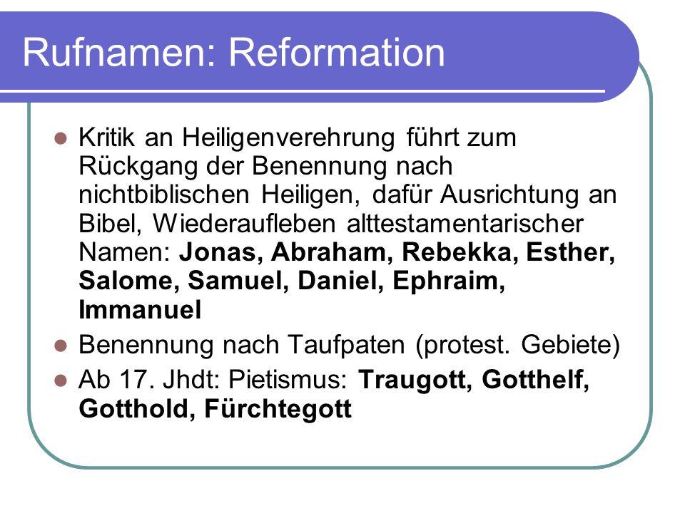 Rufnamen: Reformation Kritik an Heiligenverehrung führt zum Rückgang der Benennung nach nichtbiblischen Heiligen, dafür Ausrichtung an Bibel, Wiederau