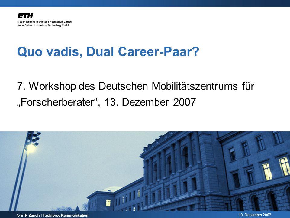 13. Dezember 2007 Quo vadis, Dual Career-Paar. 7.