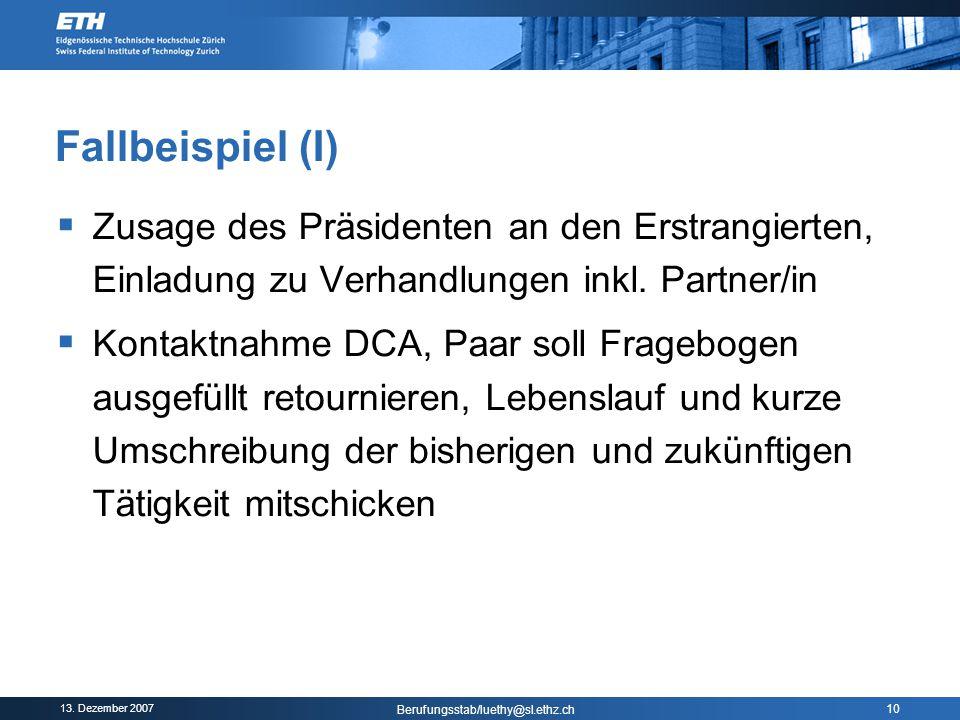 13. Dezember 2007 Berufungsstab/luethy@sl.ethz.ch 10 Fallbeispiel (I)  Zusage des Präsidenten an den Erstrangierten, Einladung zu Verhandlungen inkl.