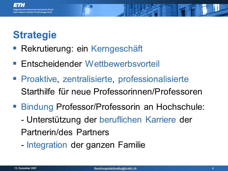 13. Dezember 2007 Berufungsstab/luethy@sl.ethz.ch 4 Strategie  Rekrutierung: ein Kerngeschäft  Entscheidender Wettbewerbsvorteil  Proaktive, zentra