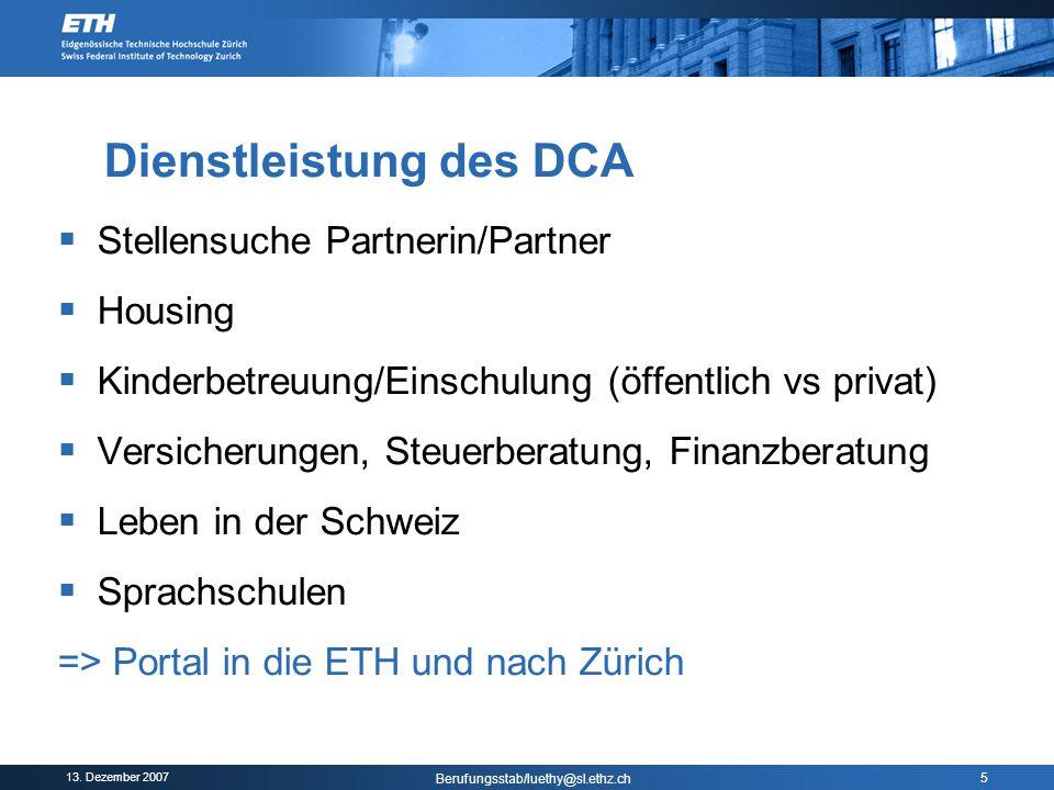 13. Dezember 2007 Berufungsstab/luethy@sl.ethz.ch 5 Dienstleistung des DCA  Stellensuche Partnerin/Partner  Housing  Kinderbetreuung/Einschulung (ö