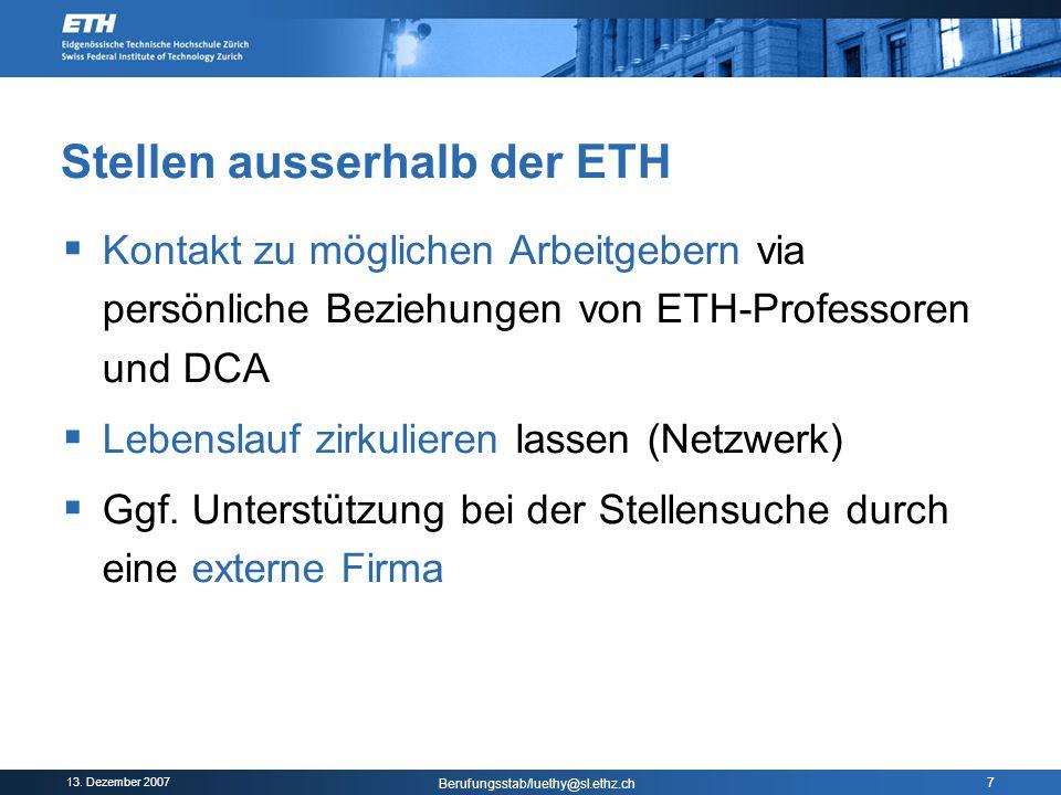 13. Dezember 2007 Berufungsstab/luethy@sl.ethz.ch 7 Stellen ausserhalb der ETH  Kontakt zu möglichen Arbeitgebern via persönliche Beziehungen von ETH