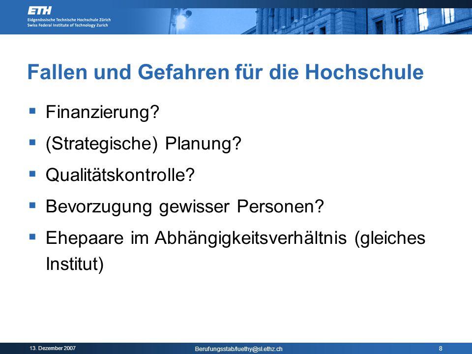 13. Dezember 2007 Berufungsstab/luethy@sl.ethz.ch 8 Fallen und Gefahren für die Hochschule  Finanzierung?  (Strategische) Planung?  Qualitätskontro