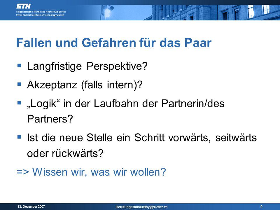 """13. Dezember 2007 Berufungsstab/luethy@sl.ethz.ch 9 Fallen und Gefahren für das Paar  Langfristige Perspektive?  Akzeptanz (falls intern)?  """"Logik"""""""