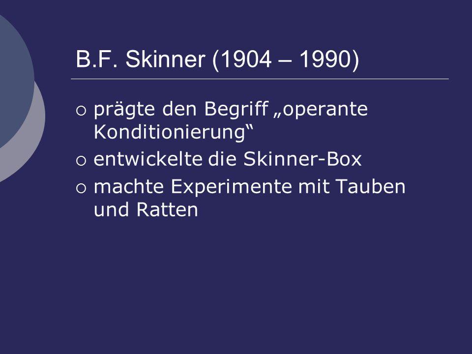 """B.F. Skinner (1904 – 1990)  prägte den Begriff """"operante Konditionierung""""  entwickelte die Skinner-Box  machte Experimente mit Tauben und Ratten"""