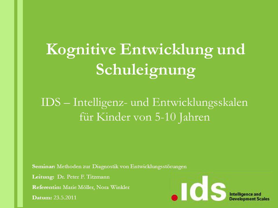 Kognitive Entwicklung und Schuleignung IDS – Intelligenz- und Entwicklungsskalen für Kinder von 5-10 Jahren Seminar: Methoden zur Diagnostik von Entwi