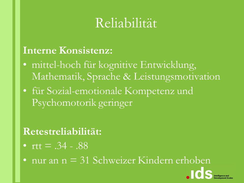 Reliabilität Interne Konsistenz: mittel-hoch für kognitive Entwicklung, Mathematik, Sprache & Leistungsmotivation für Sozial-emotionale Kompetenz und