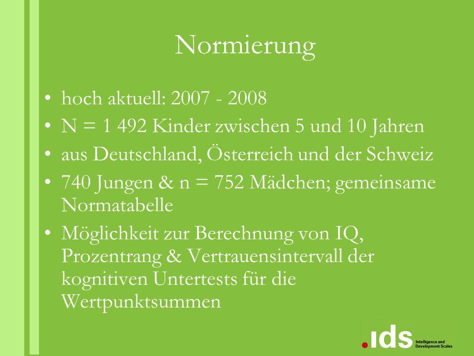 Normierung hoch aktuell: 2007 - 2008 N = 1 492 Kinder zwischen 5 und 10 Jahren aus Deutschland, Österreich und der Schweiz 740 Jungen & n = 752 Mädche