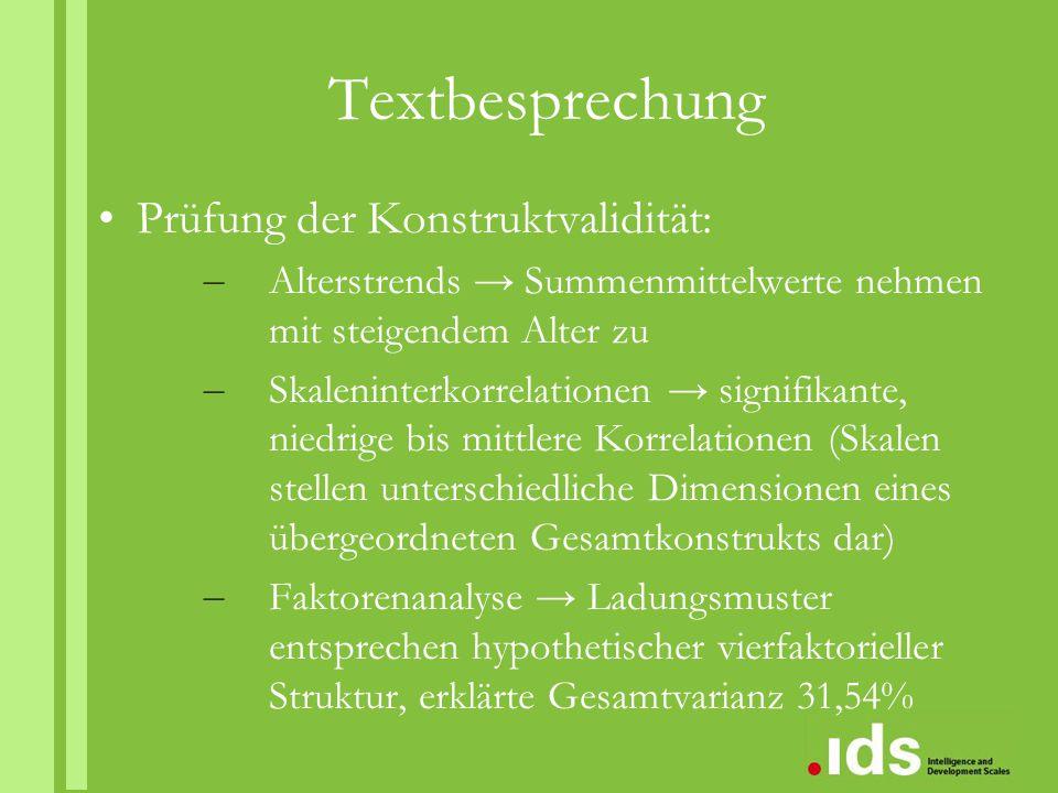 Textbesprechung Prüfung der Konstruktvalidität: – Alterstrends → Summenmittelwerte nehmen mit steigendem Alter zu – Skaleninterkorrelationen → signifi