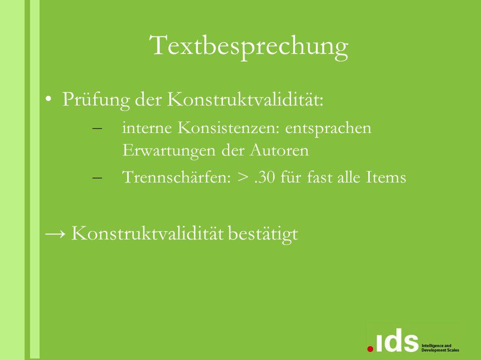 Textbesprechung Prüfung der Konstruktvalidität: – interne Konsistenzen: entsprachen Erwartungen der Autoren – Trennschärfen: >.30 für fast alle Items