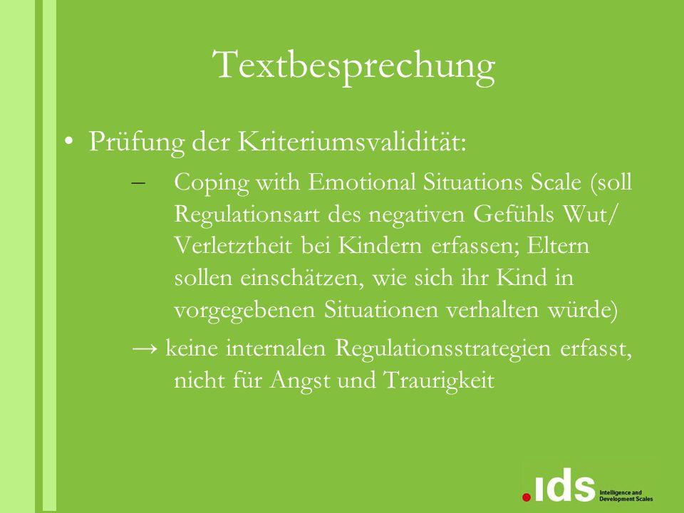 Textbesprechung Prüfung der Kriteriumsvalidität: – Coping with Emotional Situations Scale (soll Regulationsart des negativen Gefühls Wut/ Verletztheit