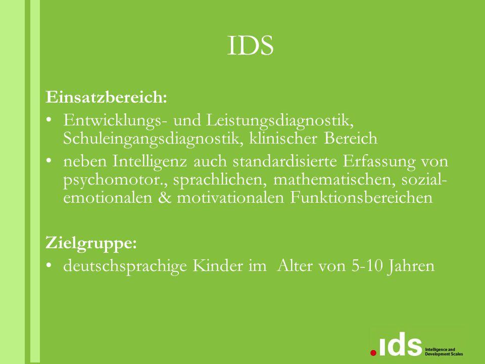 IDS Einsatzbereich: Entwicklungs- und Leistungsdiagnostik, Schuleingangsdiagnostik, klinischer Bereich neben Intelligenz auch standardisierte Erfassun