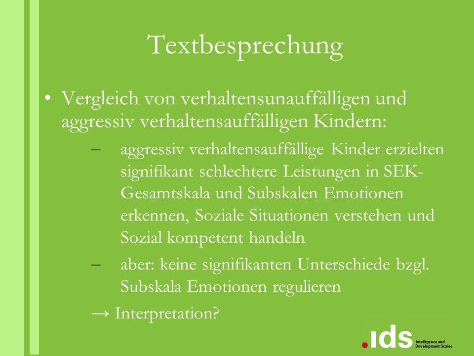 Textbesprechung Vergleich von verhaltensunauffälligen und aggressiv verhaltensauffälligen Kindern: – aggressiv verhaltensauffällige Kinder erzielten s